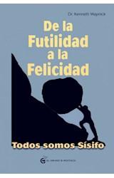 Papel DE LA FUTILIDAD A LA FELICIDAD TODOS SOMOS SISIFO (BOLSILLO) (RUSTICA)