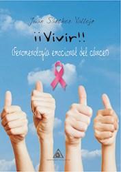 Libro Vivir!! Fenomenologia Emocional Del Cancer