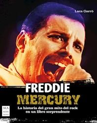 Libro Freddie Mercury . La Historia Del Gran Mito Del Rock.