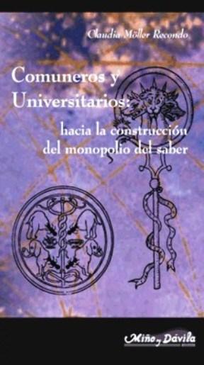 Papel Comuneros Y Universitarios. Hacia La Cosntruccion Del Monopo