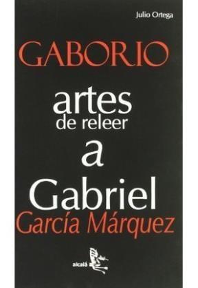 Papel Gaborio. Artes De Releer A Gabriel Garcia Marquez