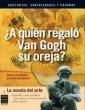 Libro A Quien Regalo Van Gogh Su Oreja ?