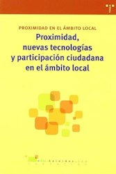 Papel Proximidad, Nuevas Tecnologías Y Participación Ciudadana En El Ámbito Local