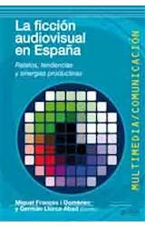 Papel FICCION AUDIOVISUAL EN ESPAÑA RELATOS TENDENCIAS Y SINE  RGIAS PRODUCTIVAS (MULTIMEDIA / COM