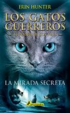 Libro 1. La Mirada Secreta - El Poder De Los Tres - Los Gatos Guerreros