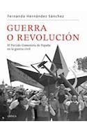 Papel GUERRA O REVOLUCION EL PARTIDO COMUNISTA DE ESPAÑA EN LA GUERRA CIVIL (COLECCION CONTRASTES)