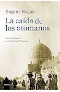 Papel CAIDA DE LOS OTOMANOS LA GRAN GUERRA EN EL ORIENTE PROXIMO (MEMORIA CRITICA) (CARTONE)