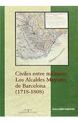 Papel CIVILES ENTRE MILITARES: LOS ALCALDES MAYORES DE BARCELONA (
