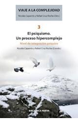 Papel VIAJE A LA COMPLEJIDAD 3 EL PSIQUISMO. UN PROCESO HIPERCOMPL
