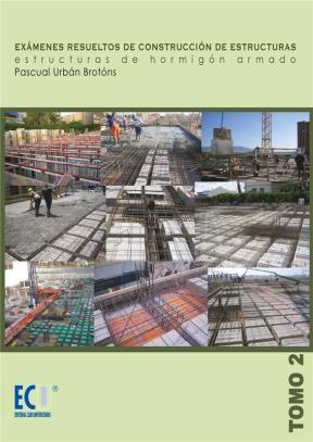 E-book Exámenes Resueltos De Construcción De Estructuras. Estructuras De Hormigón Armado. Vol Ii
