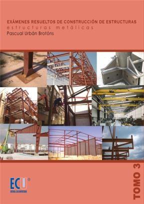 E-book Exámenes Resueltos De Construcción De Estructuras. Estructuras Metálicas. Tomo Iii