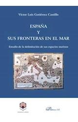 E-book España y sus fronteras en el mar. Estudio de la delimitación de sus espacios marinos
