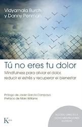Libro Tu No Eres Tu Dolor : Mindfulness Para Aliviar El Dolor , Reducir El Estres