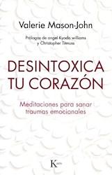 Libro Desintoxica Tu Corazon . Meditaciones Para Sanar Traumas Emocionales