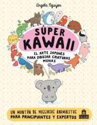 Libro Super Kawaii : El Arte Japones Para Dibujar Criaturas Monas