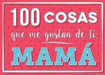 Libro 100 Cosas Que Me Gustan De Ti , Mama