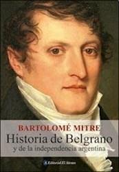 Libro Historia De Belgrano Y De La Independencia Argentina