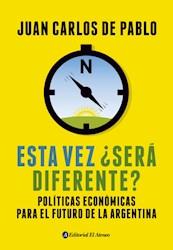 Papel Esta Vez Sera Diferente Politicas Economicas Para El Futuro De La Argentina