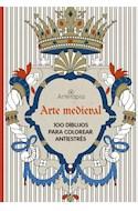 Papel ARTE MEDIEVAL 100 DIBUJOS PARA COLOREAR ANTIESTRES (COLECCION ARTERAPIA)
