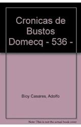Papel 536-BORGES/BIOY CASARES:CRONICAS DE B.DOMECQ