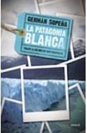 Papel PATAGONIA BLANCA VIAJES A LOS HIELOS CONTINENTALES