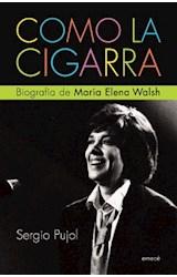 Papel COMO LA CIGARRA BIOGRAFIA DE MARIA ELENA WALSH   (RUSTICA)