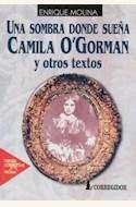 Papel UNA SOMBRA DONDE SUENA CAMILA O'GORMAN Y OTROS TEXTOS