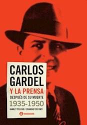 Libro Carlos Gardel Y La Prensa Despues De Su Muerte ( 1935-1950 )