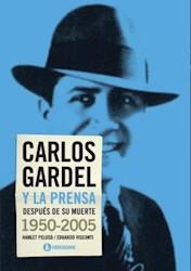 Libro Carlos Gardel Y La Prensa Despues De Su Muerte ( 1950 - 2005 )