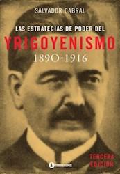 Libro Las Estrategias Del Poder Del Yrigoyenismo ( 1890 - 1916 )