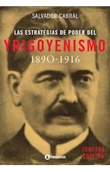 Papel LAS ESTRATEGIAS DE PODER DEL YRIGOYENISMO 1890-1916