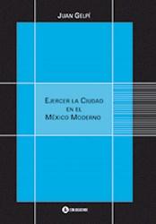 Libro Ejercer La Ciudad En El Mexico Moderno