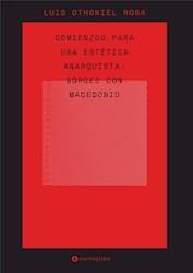 Libro Comienzos Para Una Estetica Anarquista. Borges Con Macedonio