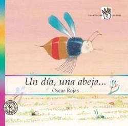 Libro Un Dia Una Abeja  Cuentos De Cuatro Colores  A Partir De 4 Años