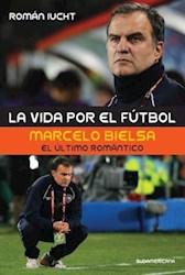 Papel Vida Por El Futbol, La - Marcelo Bielsa