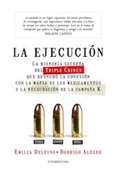 Libro La Ejecucion  La Historia Secreta Del Triple Crimen Que Desnudo La Conexion