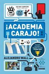 Libro Academia Carajo !  Racing Campeon En El Pais Del ' Que Se Vayan Todos '