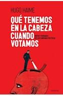 Papel QUE TENEMOS EN LA CABEZA CUANDO VOTAMOS MITOS Y VERDADE S DE LAS CAMPAÑAS POLITICAS