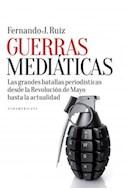 Papel GUERRAS MEDIATICAS LAS GRANDES BATALLAS PERIODISTICAS D  ESDE LA REVOLUCION DE MAYO HASTA LA