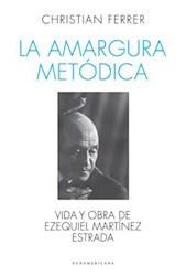 Papel Amargura Metodica, La - Vida Y Obra De Ezequiel Martinez Estrada