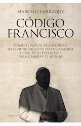 Papel CODIGO FRANCISCO COMO EL PAPA SE TRANSFORMO EN EL PRINCIPAL LIDER POLITICO GLOBAL (RUSTICA)