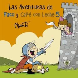 Libro 5. Las Aventuras De Facu Y Cafe Con Leche