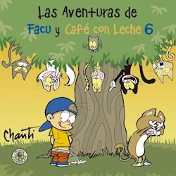 Libro 6. Las Aventuras De Facu Y Cafe Con Leche