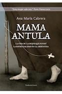Papel MAMA ANTULA LA VIDA DE LA MUJER QUE FUNDO LA ESPIRITUALIDAD EN LA ARGENTINA (RUSTICA)