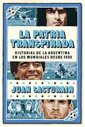 Papel Patria Transpirada, La Historias De La Argentina En Los Mundiales Desde 1930