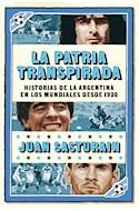 Papel PATRIA TRANSPIRADA HISTORIAS DE LA ARGENTINA EN LOS MUNDIALES DESDE 1930 [NUEVA EDICION]