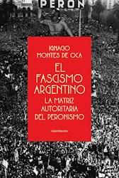 Papel El Fascismo Argentino: La Matriz Autoritaria Del Peronismo