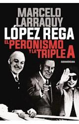 Papel LOPEZ REGA EL PERONISMO Y LA TRIPLE A (COLECCION INVESTIGACION PERIODISTICA)