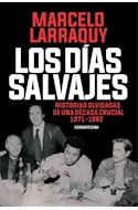 Papel DIAS SALVAJES HISTORIAS OLVIDADAS DE UNA DECADA CRUCIAL 1971-1982 (COL. INVESTIGACION PERIODISTICA)