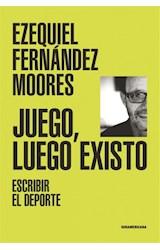 Papel JUEGO LUEGO EXISTO ESCRIBIR EL DEPORTE (COLECCION INVESTIGACION PERIODISTICA)